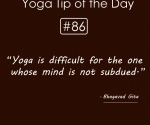 Yoga is difficult for the one whose mind is not subdued