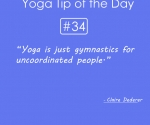 34.Yoga is just gymnastics for uncoordinated people.