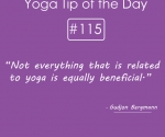Not everything that is related to yoga is equally beneficial