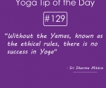 Without the Yamas, known as the ethical rules, there is no success in Yoga