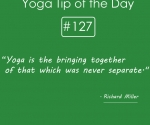 Yoga is the bringing together of that which was never separate.